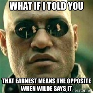 What If I Told You - What If I Told You that Earnest means the opposite when wilde says it