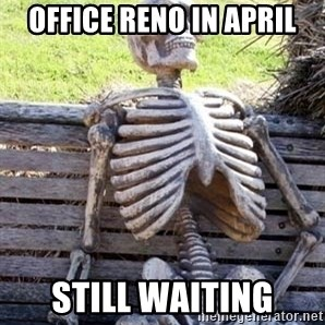 Waiting For Op - Office Reno in April Still waiting