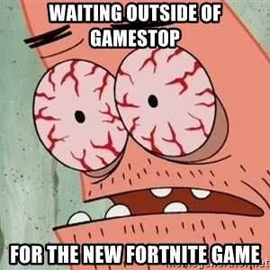 Patrick - waiting outside of gamestop for the new fortnite game