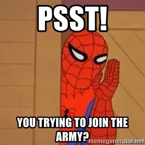 Psst spiderman - Psst! You trying to join the Army?