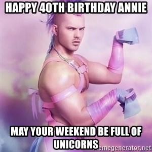 Unicorn Boy - HAPPY 40th Birthday Annie May your weekend be full of unicorns