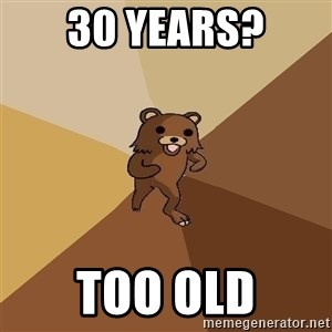 Pedo Bear From Beyond - 30 years? Too old