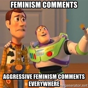 Consequences Toy Story - Feminism comments Aggressive feminism comments everywhere