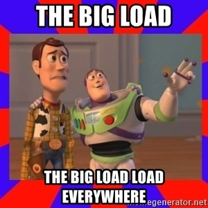 Everywhere - the big load the big load load everywhere