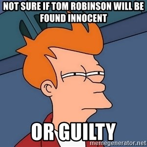 Futurama Fry - not sure if tom robinson will be found innocent or guilty