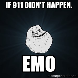 Forever Alone - if 911 didn't happen. emo