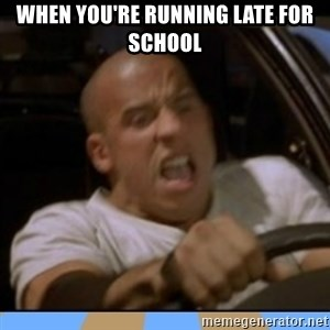 fast and furious - when you're running late for school