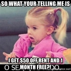 O SEA,QUÉ PEDO MEM - So what your telling me is I get $50 off rent AND 1 MONTH FREE?!