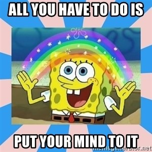 Spongebob Imagination - all you have to do is  put your mind to it