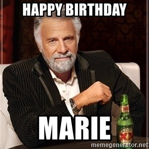 The Most Interesting Man In The World - Happy Birthday Marie