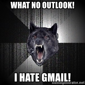 xymixihb - What no Outlook! I hate GMAIL!