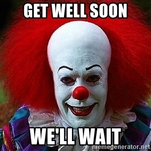 Pennywise the Clown - Get Well Soon We'll wait