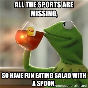 Kermit The Frog Drinking Tea - All the sports are missing,  so have fun eating salad with a spoon.
