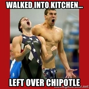 Ecstatic Michael Phelps - Walked into kitchen... left over Chipotle