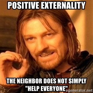 """One Does Not Simply - Positive externality the neighbor does not simply """"help everyone"""""""