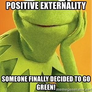 Kermit the frog - positive externality  someone finally decided to go green!