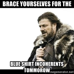 Winter is Coming - Brace yourselves for the  Blue Shirt Incoherents tommorow