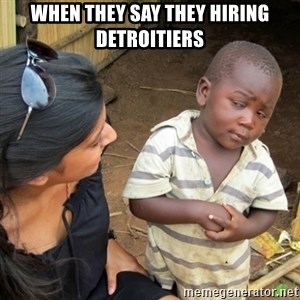 Skeptical 3rd World Kid - when they say they hiring detroitiers