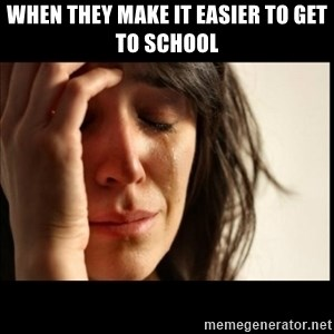 First World Problems - when they make it easier to get to school