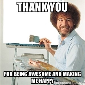 Bob Ross - Thank you for being awesome and making me happy