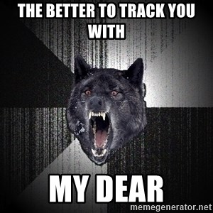 Insanity Wolf - The better to track you with My Dear