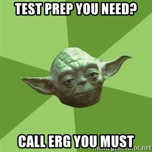 Advice Yoda Gives - Test prep you need? call ERG you must