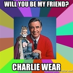 mr rogers  - Will you Be My Friend? Charlie Wear