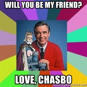 mr rogers  - Will You Be My Friend? Love, Chasbo