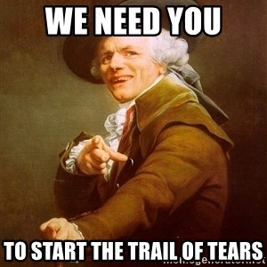 Joseph Ducreux - We need you  To start the trail of tears