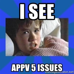 i see dead people - I see AppV 5 Issues
