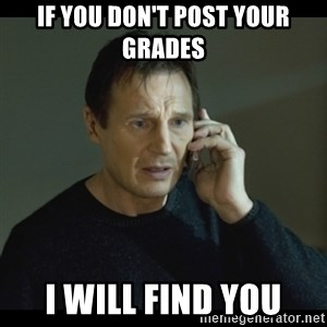 I will Find You Meme - If you don't post your grades i will find you