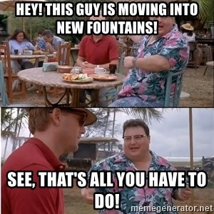 See? Nobody Cares - Hey! This guy is moving into New Fountains! See, That's all you have to do!