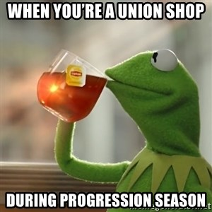 Kermit The Frog Drinking Tea - When you're a union shop During progression season