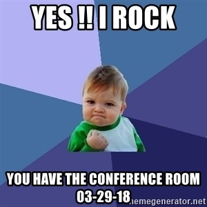 Success Kid - YES !! I ROCK  You have the Conference Room 03-29-18