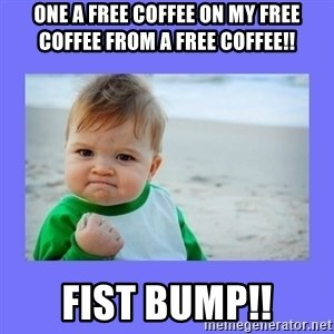 Baby fist - One a free coffee on my free coffee from a free coffee!! Fist bump!!