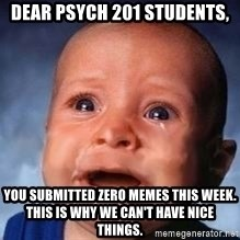 Very Sad Kid - Dear Psych 201 students, you submitted zero memes this week. This is why we can't have nice things.
