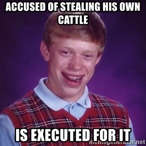 Bad Luck Brian - accused of stealing his own cattle is executed for it
