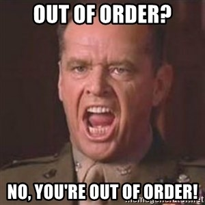 Jack Nicholson - You can't handle the truth! - Out of order? NO, YOU'RE OUT OF ORDER!