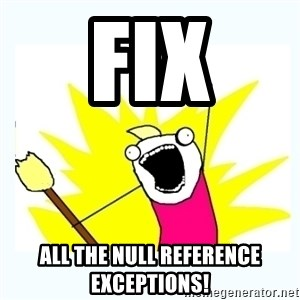 All the things - FIX ALL THE NULL REFERENCE EXCEPTIONS!