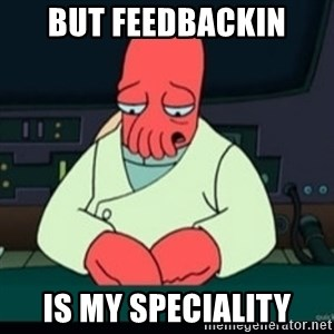 Sad Zoidberg - but feedbackin is my speciality