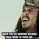 Jack Sparrow Reaction - When you see someone holding their phone to their ear...