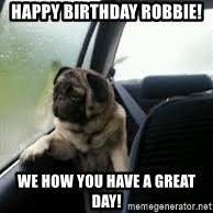 introspective pug - Happy Birthday Robbie! We how you have a great day!