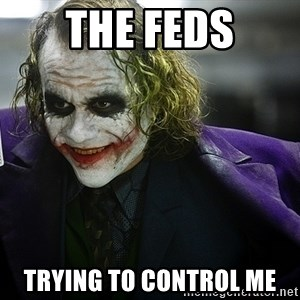 joker - The feds trying to control me