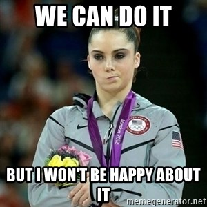 McKayla Maroney Not Impressed - We can do it But I won't be happy about it