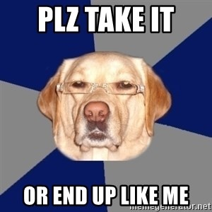 Racist Dawg - plz take it  or end up like me