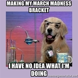 Dog Scientist - Making my march madness bracket I have no idea what I'm doing