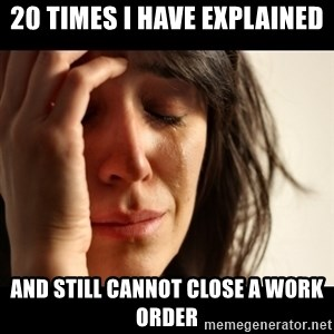 crying girl sad - 20 times I have explained and still cannot close a work order