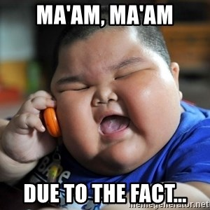 Fat Asian Kid - Ma'am, ma'am Due to the fact...