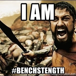 This Is Sparta Meme - I Am #Benchstength