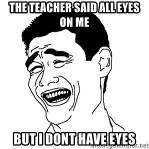 Asian Troll Face - the teacher said all eyes on me BUT I DONT HAVE EYES